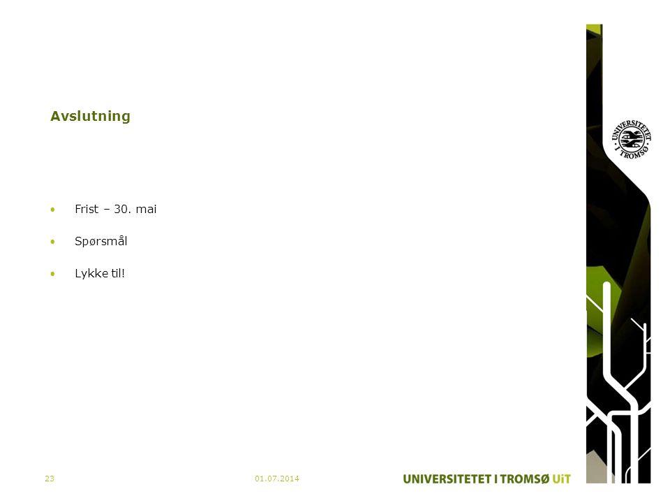 01.07.201423 Avslutning •Frist – 30. mai •Spørsmål •Lykke til!
