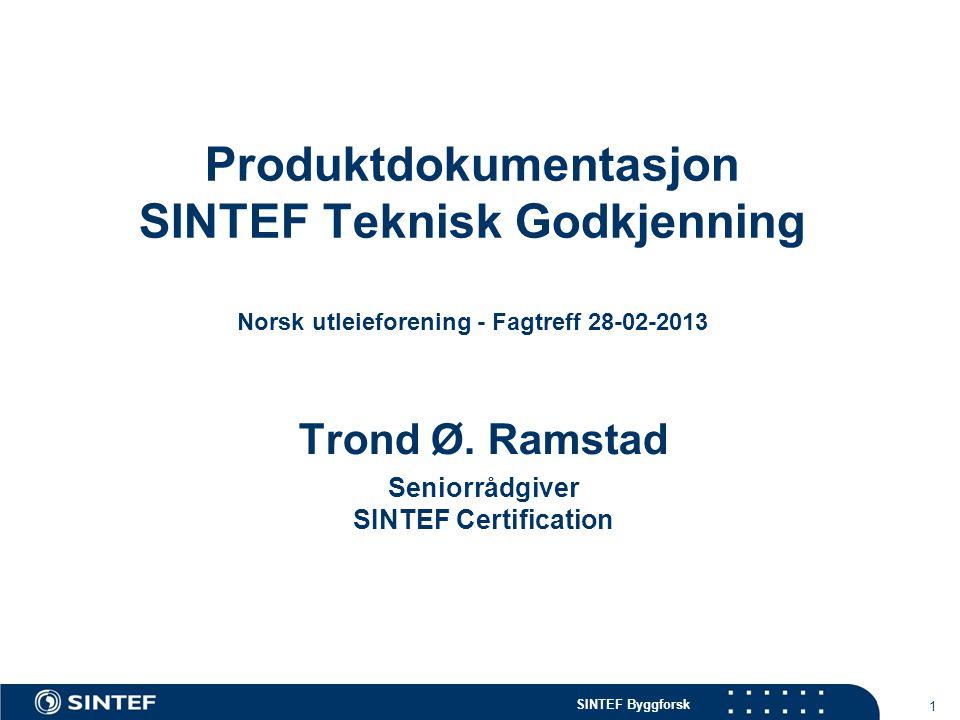 SINTEF Byggforsk 1 Produktdokumentasjon SINTEF Teknisk Godkjenning Norsk utleieforening - Fagtreff 28-02-2013 Trond Ø. Ramstad Seniorrådgiver SINTEF C