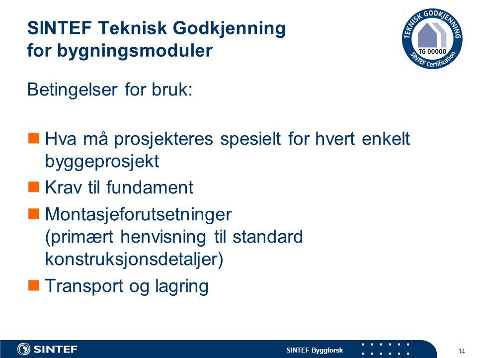 SINTEF Byggforsk SINTEF Teknisk Godkjenning for bygningsmoduler 14 Betingelser for bruk:  Hva må prosjekteres spesielt for hvert enkelt byggeprosjekt