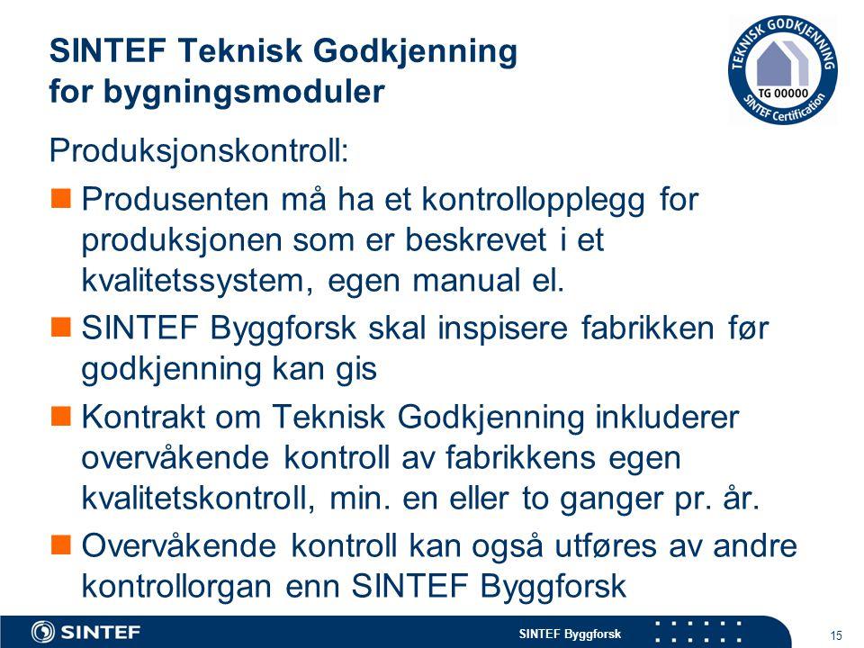 SINTEF Byggforsk SINTEF Teknisk Godkjenning for bygningsmoduler 15 Produksjonskontroll:  Produsenten må ha et kontrollopplegg for produksjonen som er