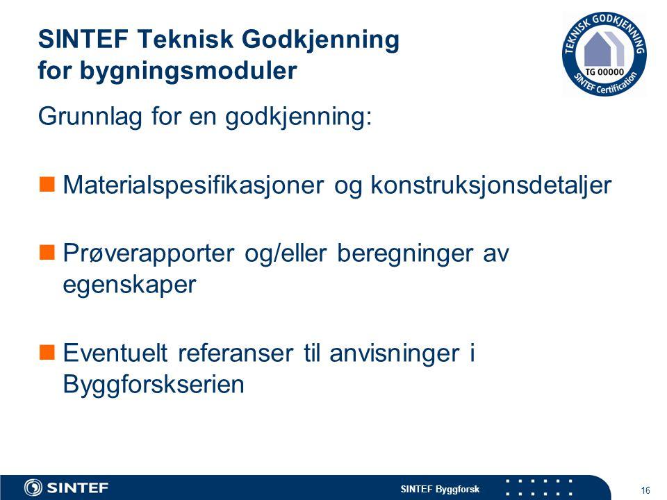 SINTEF Byggforsk SINTEF Teknisk Godkjenning for bygningsmoduler 16 Grunnlag for en godkjenning:  Materialspesifikasjoner og konstruksjonsdetaljer  P