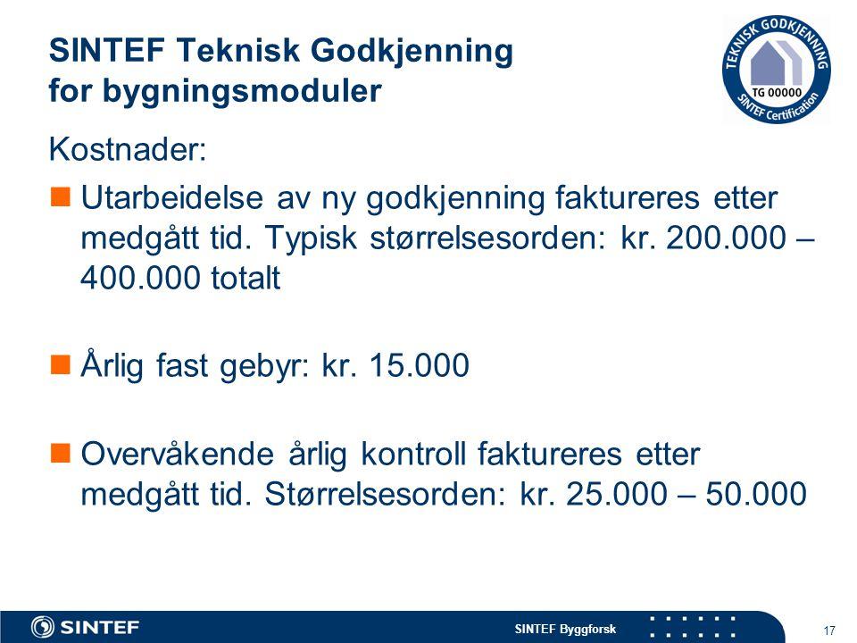 SINTEF Byggforsk SINTEF Teknisk Godkjenning for bygningsmoduler 17 Kostnader:  Utarbeidelse av ny godkjenning faktureres etter medgått tid. Typisk st