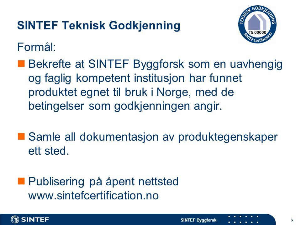 SINTEF Byggforsk SINTEF Teknisk Godkjenning 3 Formål:  Bekrefte at SINTEF Byggforsk som en uavhengig og faglig kompetent institusjon har funnet produ