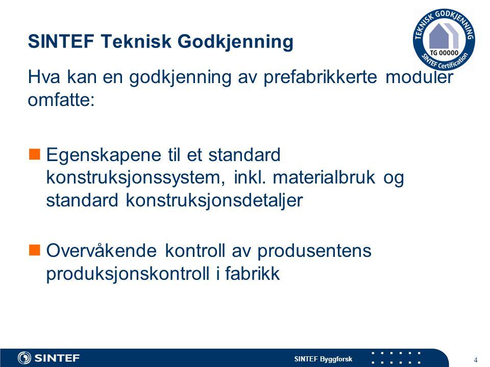 SINTEF Byggforsk SINTEF Teknisk Godkjenning 4 Hva kan en godkjenning av prefabrikkerte moduler omfatte:  Egenskapene til et standard konstruksjonssys