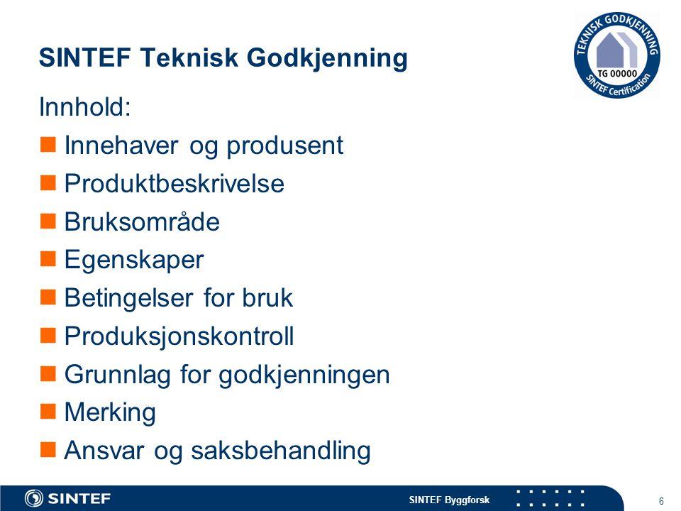 SINTEF Teknisk Godkjenning 6 Innhold:  Innehaver og produsent  Produktbeskrivelse  Bruksområde  Egenskaper  Betingelser for bruk  Produksjonskon
