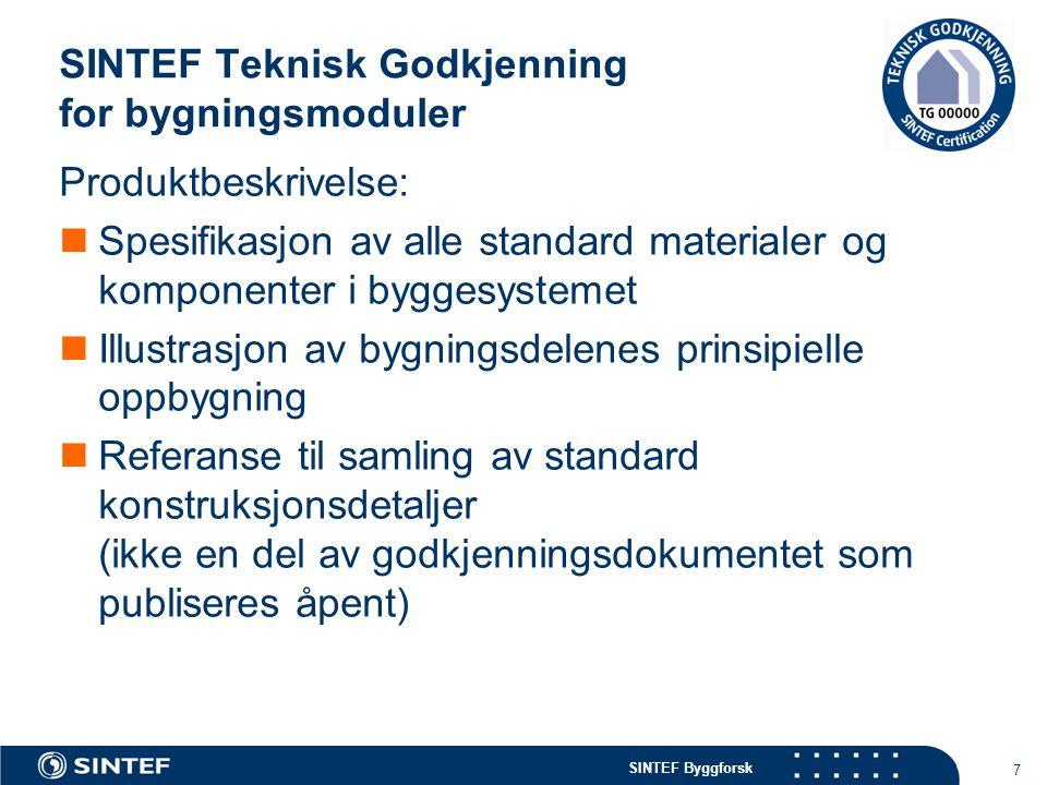 SINTEF Byggforsk SINTEF Teknisk Godkjenning for bygningsmoduler 7 Produktbeskrivelse:  Spesifikasjon av alle standard materialer og komponenter i byg