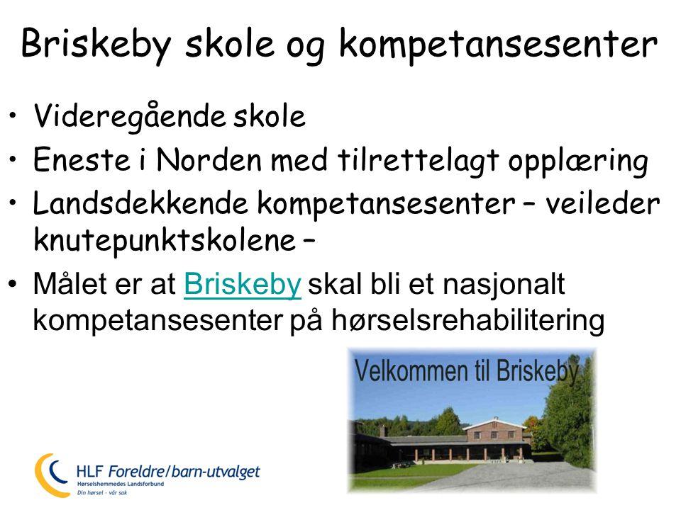 Briskeby skole og kompetansesenter •Videregående skole •Eneste i Norden med tilrettelagt opplæring •Landsdekkende kompetansesenter – veileder knutepunktskolene – •Målet er at Briskeby skal bli et nasjonalt kompetansesenter på hørselsrehabiliteringBriskeby