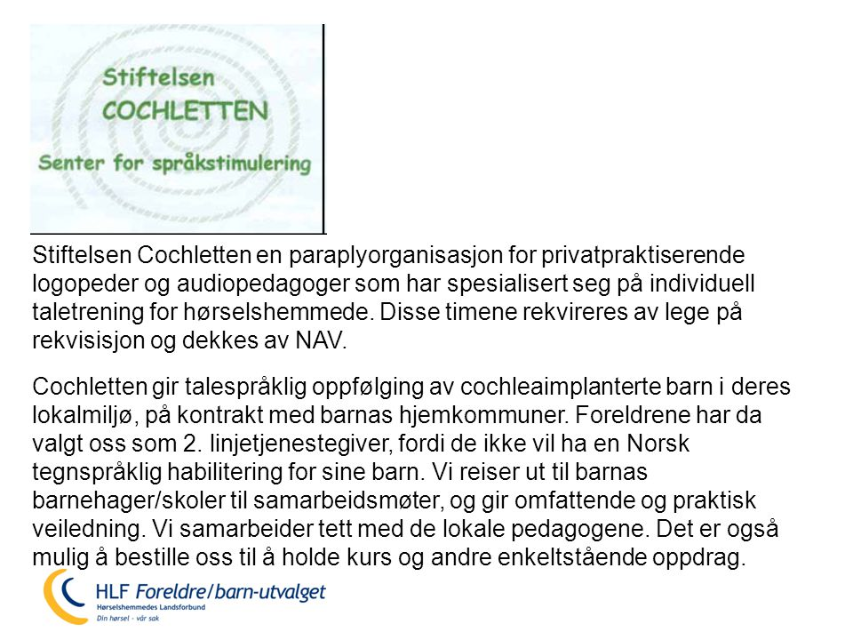 Cochletten gir talespråklig oppfølging av cochleaimplanterte barn i deres lokalmiljø, på kontrakt med barnas hjemkommuner.