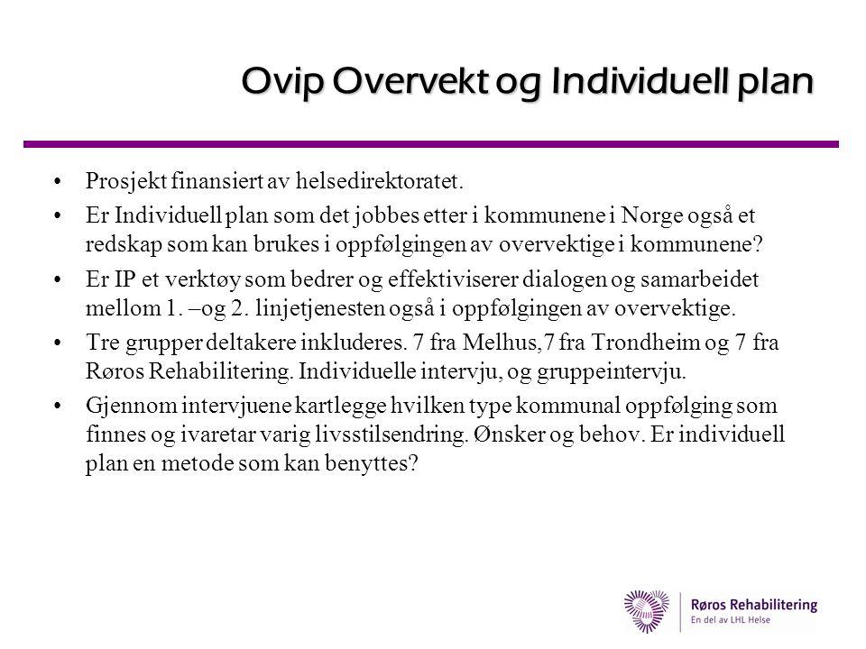 Ovip Overvekt og Individuell plan •Prosjekt finansiert av helsedirektoratet. •Er Individuell plan som det jobbes etter i kommunene i Norge også et red