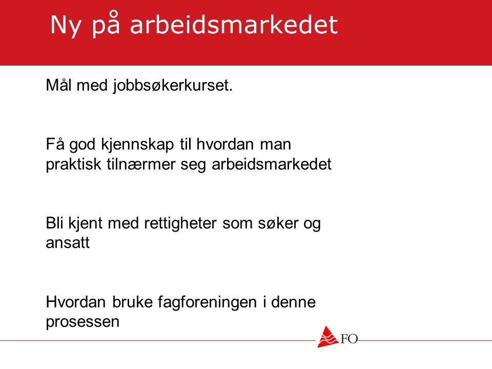 Ny på arbeidsmarkedet Mål med jobbsøkerkurset. Få god kjennskap til hvordan man praktisk tilnærmer seg arbeidsmarkedet Bli kjent med rettigheter som s