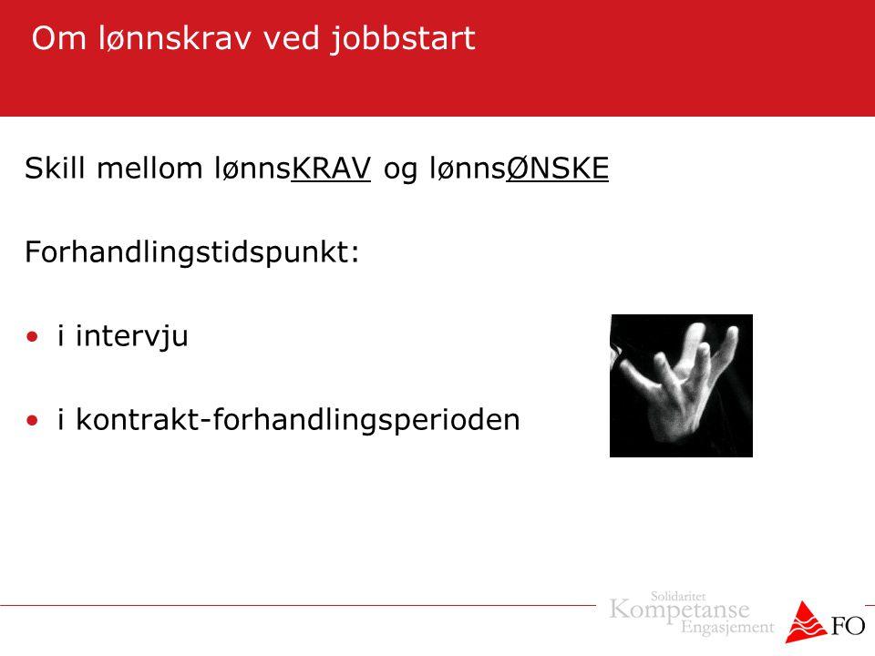 Om lønnskrav ved jobbstart Skill mellom lønnsKRAV og lønnsØNSKE Forhandlingstidspunkt: •i intervju •i kontrakt-forhandlingsperioden
