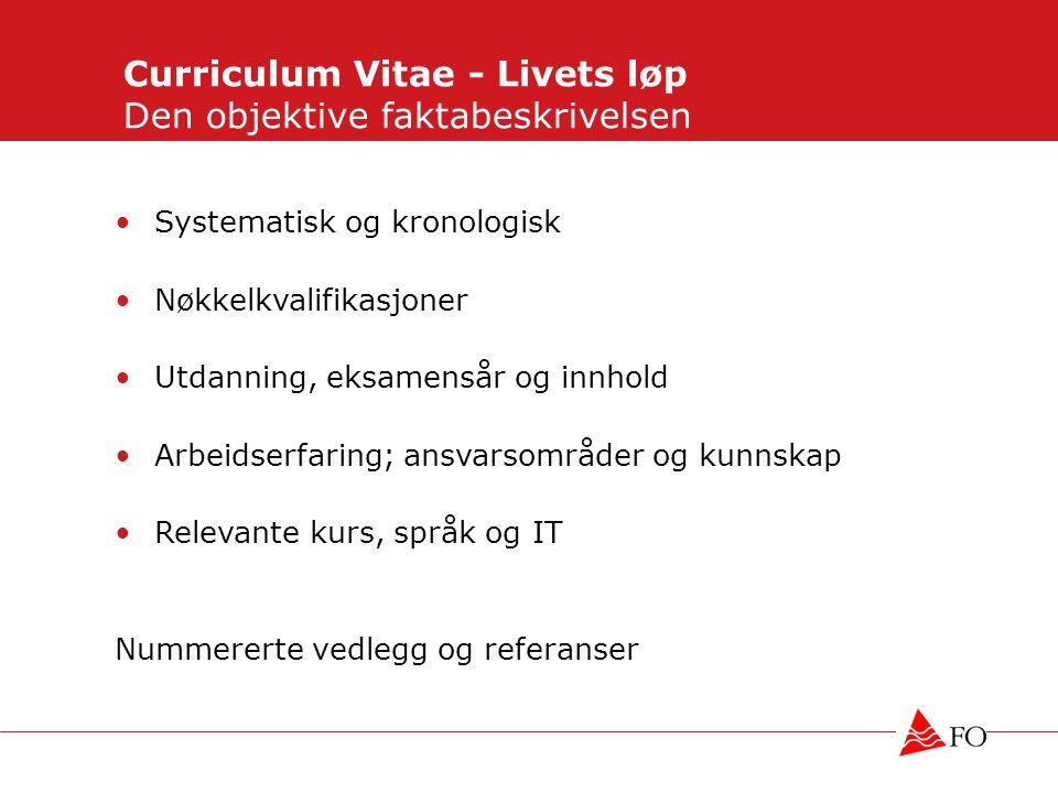 Curriculum Vitae - Livets løp Den objektive faktabeskrivelsen •Systematisk og kronologisk •Nøkkelkvalifikasjoner •Utdanning, eksamensår og innhold •Ar