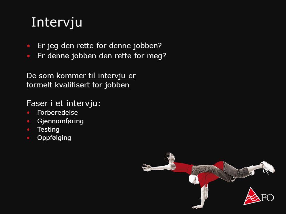 Intervju •Er jeg den rette for denne jobben? •Er denne jobben den rette for meg? De som kommer til intervju er formelt kvalifisert for jobben Faser i