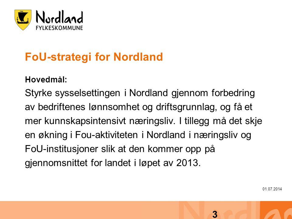 01.07.2014 3 FoU-strategi for Nordland Hovedmål: Styrke sysselsettingen i Nordland gjennom forbedring av bedriftenes lønnsomhet og driftsgrunnlag, og få et mer kunnskapsintensivt næringsliv.