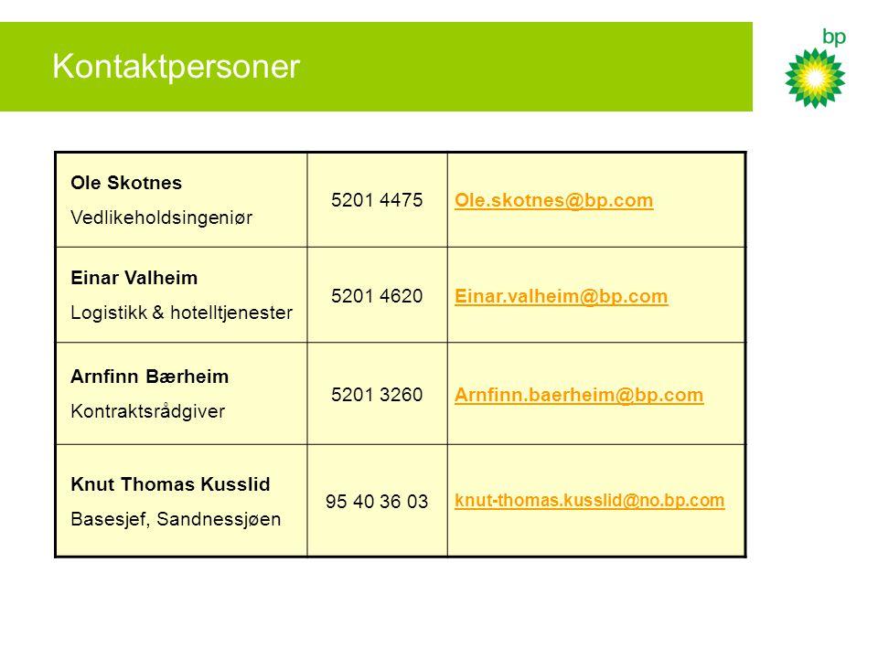 Kontaktpersoner Ole Skotnes Vedlikeholdsingeniør 5201 4475Ole.skotnes@bp.com Einar Valheim Logistikk & hotelltjenester 5201 4620Einar.valheim@bp.com Arnfinn Bærheim Kontraktsrådgiver 5201 3260Arnfinn.baerheim@bp.com Knut Thomas Kusslid Basesjef, Sandnessjøen 95 40 36 03 knut-thomas.kusslid@no.bp.com