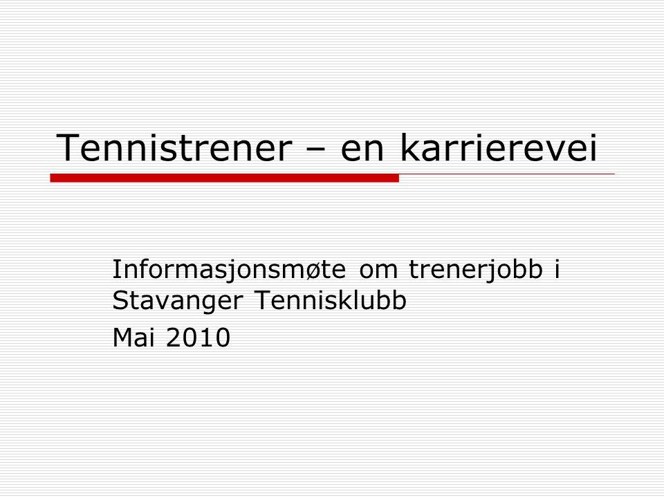 Tennistrener – en karrierevei Informasjonsmøte om trenerjobb i Stavanger Tennisklubb Mai 2010