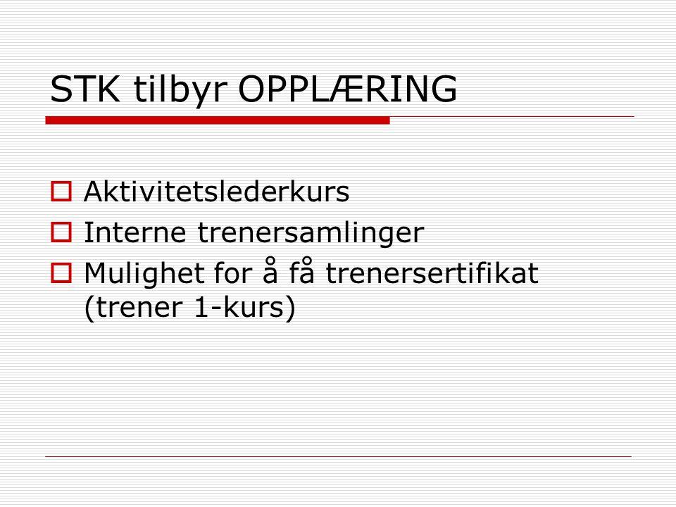 STK tilbyr OPPLÆRING  Aktivitetslederkurs  Interne trenersamlinger  Mulighet for å få trenersertifikat (trener 1-kurs)