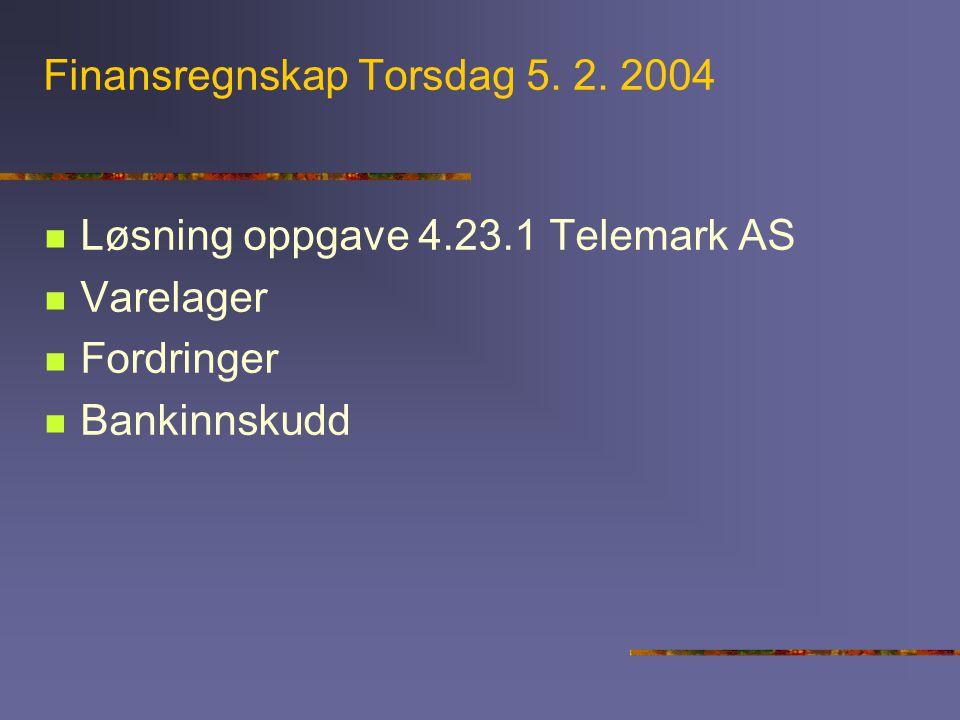 Finansregnskap Torsdag 5. 2. 2004  Løsning oppgave 4.23.1 Telemark AS  Varelager  Fordringer  Bankinnskudd