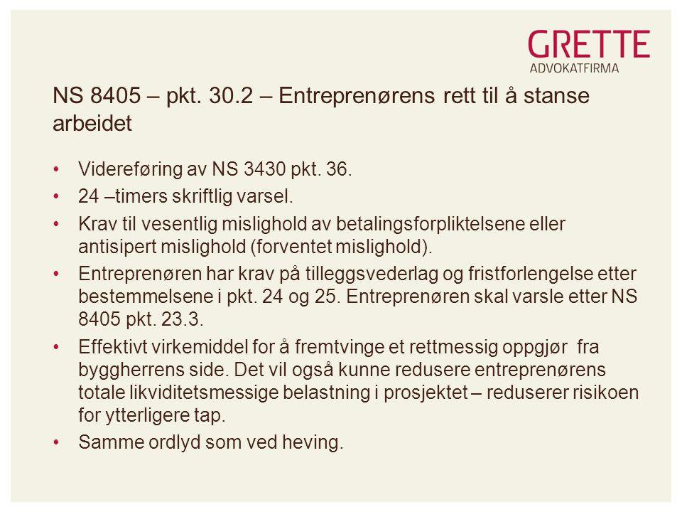 NS 8405 – pkt.30.2 – Entreprenørens rett til å stanse arbeidet •Videreføring av NS 3430 pkt.