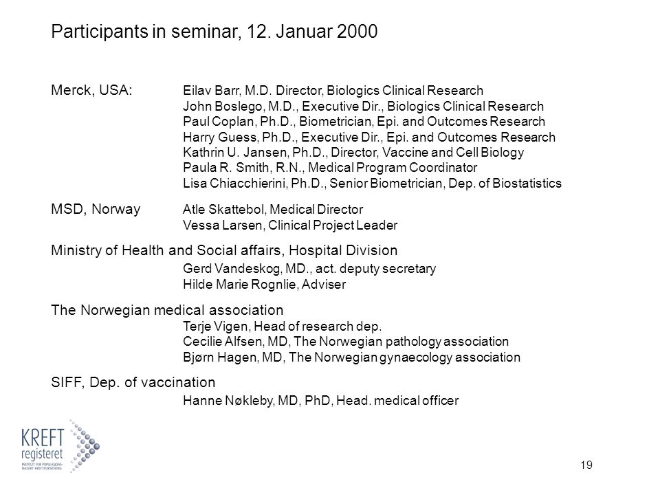 19 Participants in seminar, 12. Januar 2000 Merck, USA: Eilav Barr, M.D. Director, Biologics Clinical Research John Boslego, M.D., Executive Dir., Bio