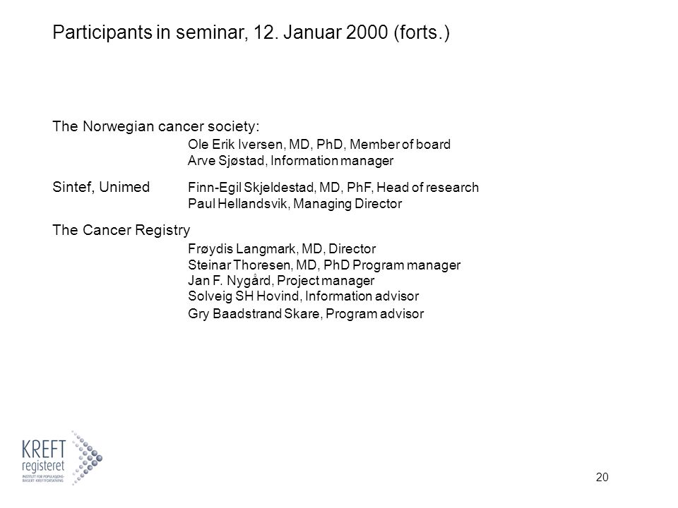 20 Participants in seminar, 12. Januar 2000 (forts.) The Norwegian cancer society: Ole Erik Iversen, MD, PhD, Member of board Arve Sjøstad, Informatio