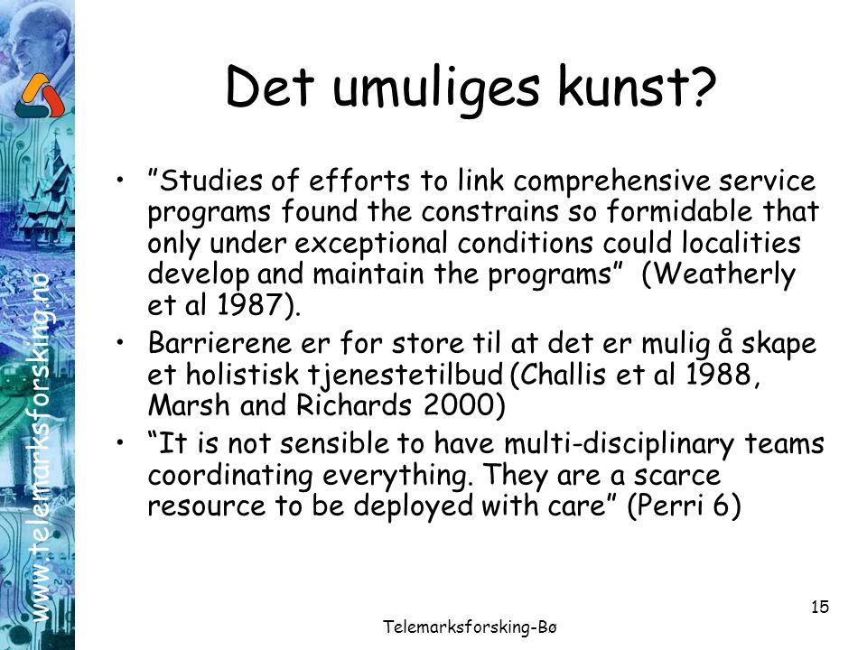 """www.telemarksforsking.no Telemarksforsking-Bø 15 Det umuliges kunst? •""""Studies of efforts to link comprehensive service programs found the constrains"""