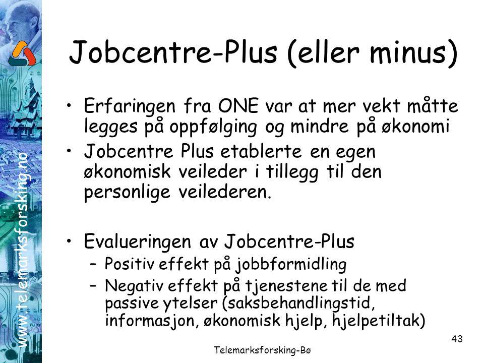 www.telemarksforsking.no Telemarksforsking-Bø 43 Jobcentre-Plus (eller minus) •Erfaringen fra ONE var at mer vekt måtte legges på oppfølging og mindre