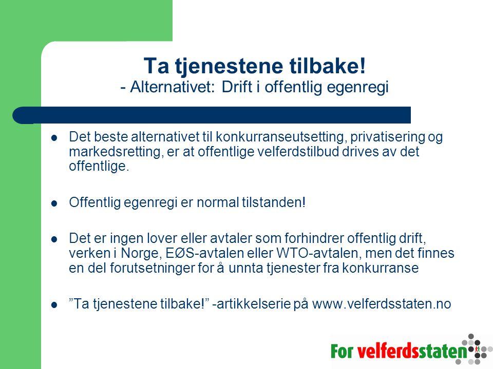 Ta tjenestene tilbake! - Alternativet: Drift i offentlig egenregi  Det beste alternativet til konkurranseutsetting, privatisering og markedsretting,