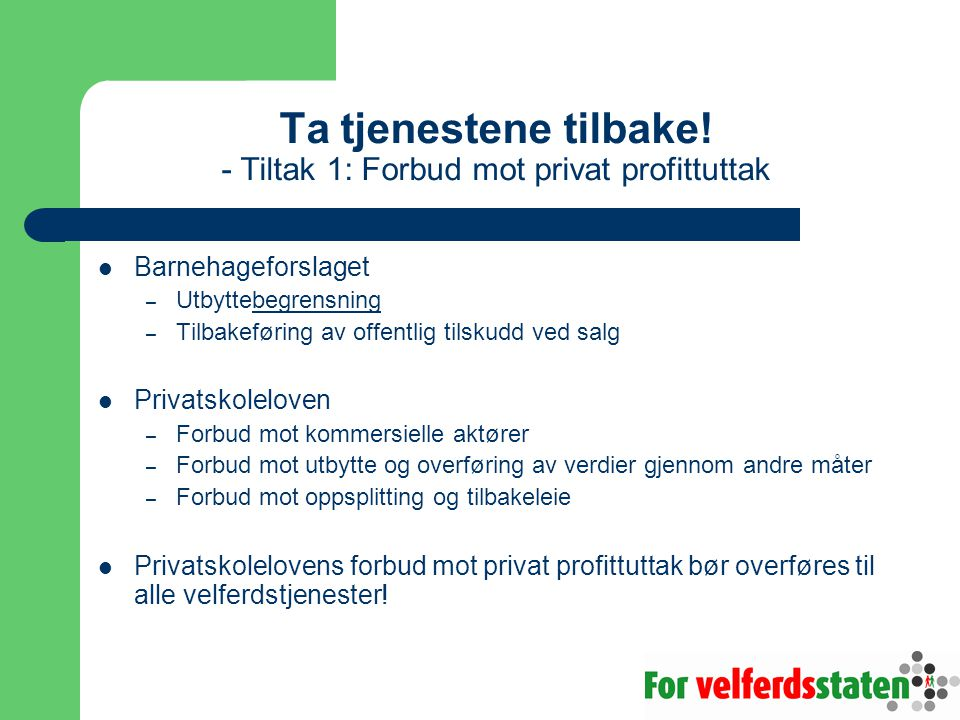 Ta tjenestene tilbake! - Tiltak 1: Forbud mot privat profittuttak  Barnehageforslaget – Utbyttebegrensning – Tilbakeføring av offentlig tilskudd ved