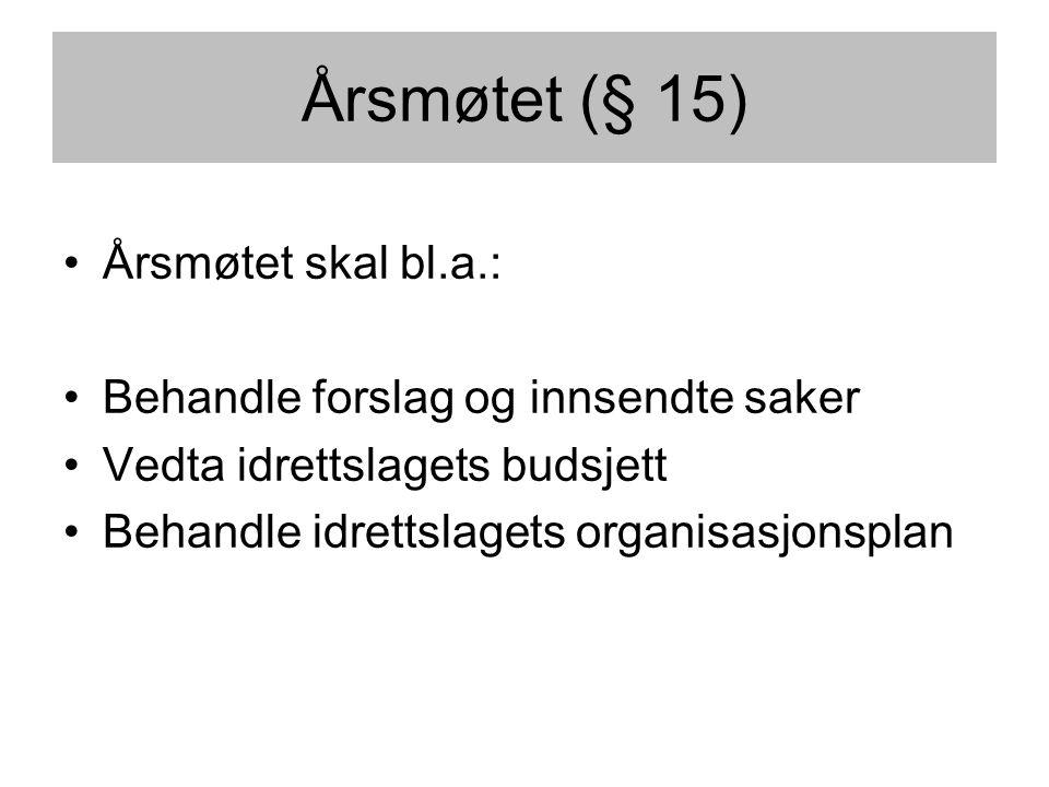 Årsmøtet (§ 15) •Årsmøtet skal bl.a.: •Behandle forslag og innsendte saker •Vedta idrettslagets budsjett •Behandle idrettslagets organisasjonsplan