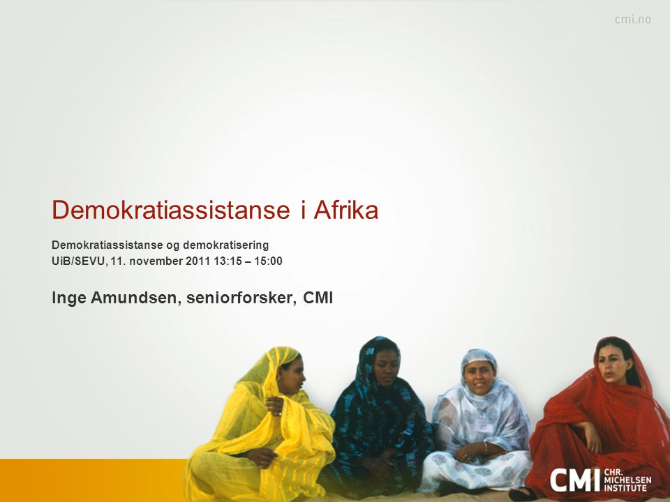 Litteratur… Exporting Democracy Arne Tostensen, CMI, 2011 (forthcoming) Democracy matters more than ever: Democracy assistance after the entrance of the Emerging Southern Powers in Sub- Saharan Africa Svein-Erik Helle, Lise Rakner, Helge Rønning CMI Brief vol.