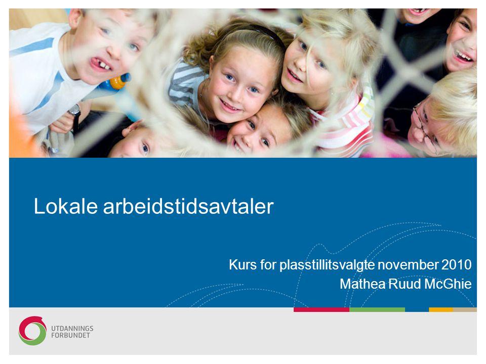 Lokale arbeidstidsavtaler Kurs for plasstillitsvalgte november 2010 Mathea Ruud McGhie
