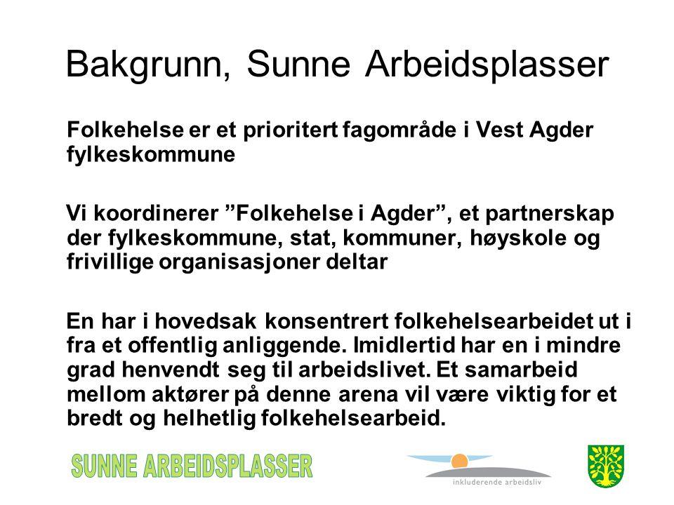 """Bakgrunn, Sunne Arbeidsplasser Folkehelse er et prioritert fagområde i Vest Agder fylkeskommune Vi koordinerer """"Folkehelse i Agder"""", et partnerskap de"""