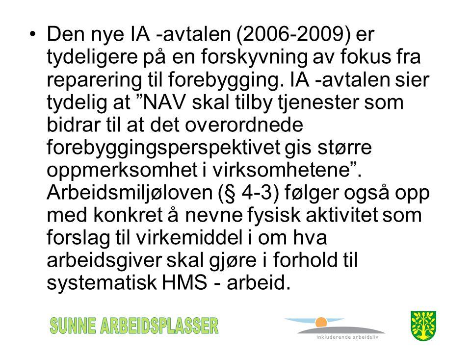 """•Den nye IA -avtalen (2006-2009) er tydeligere på en forskyvning av fokus fra reparering til forebygging. IA -avtalen sier tydelig at """"NAV skal tilby"""