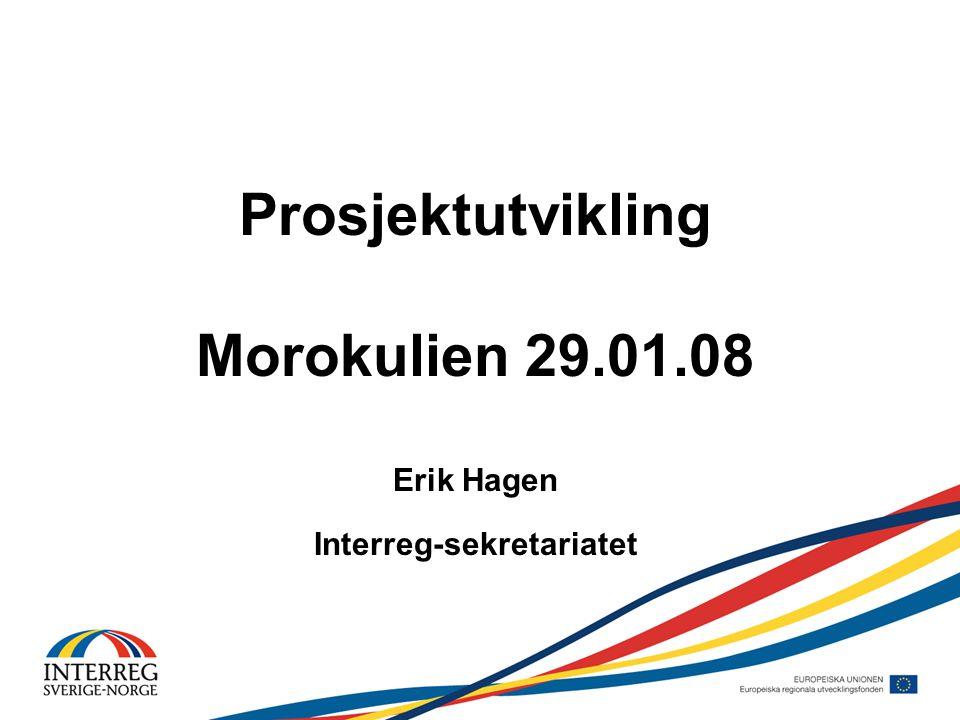 Prosjektutvikling Morokulien 29.01.08 Erik Hagen Interreg-sekretariatet