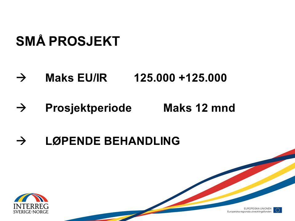 SMÅ PROSJEKT  Maks EU/IR125.000 +125.000  ProsjektperiodeMaks 12 mnd  LØPENDE BEHANDLING