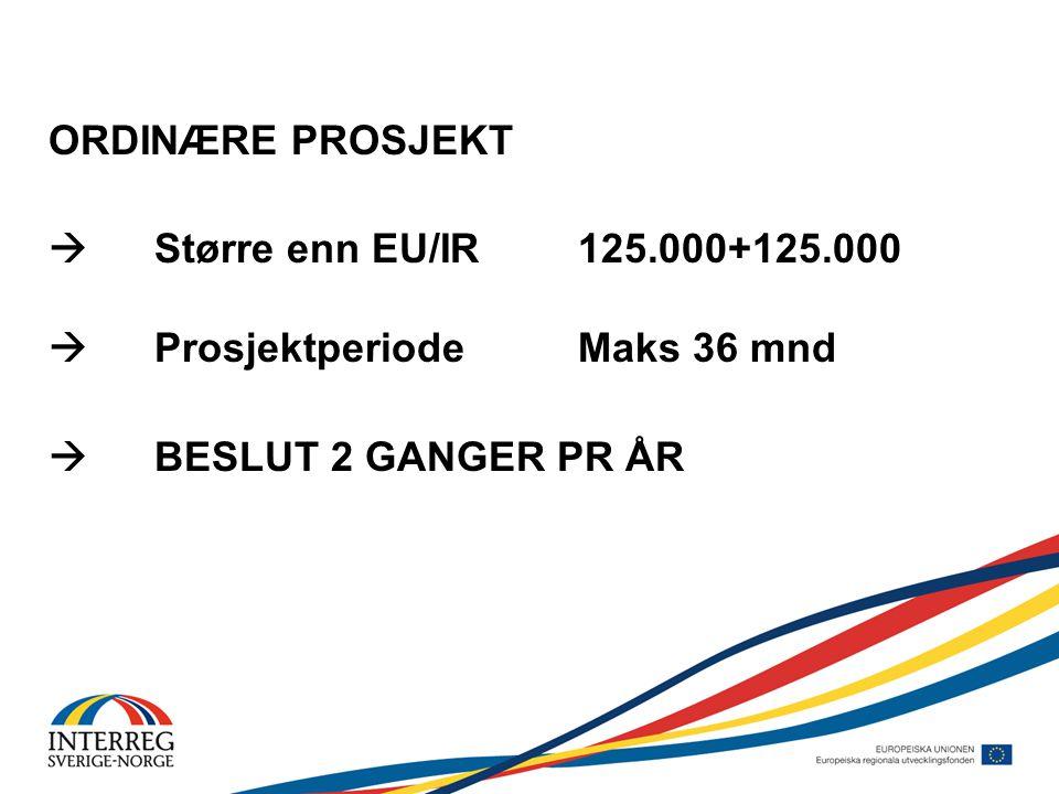 ORDINÆRE PROSJEKT  Større enn EU/IR 125.000+125.000  ProsjektperiodeMaks 36 mnd  BESLUT 2 GANGER PR ÅR