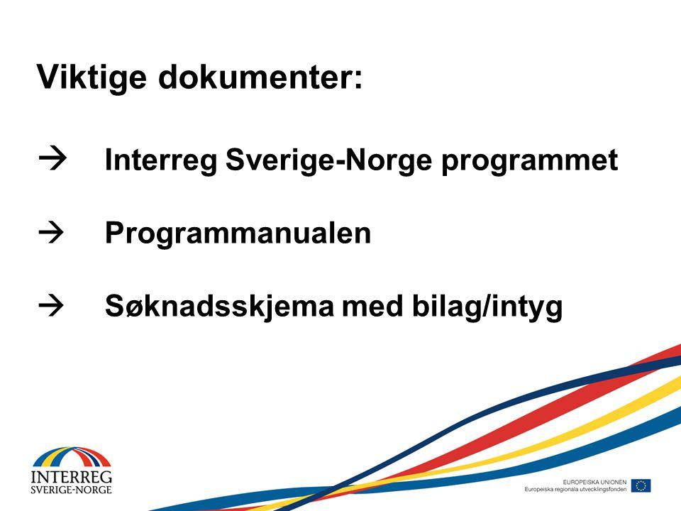 Viktige dokumenter:  Interreg Sverige-Norge programmet  Programmanualen  Søknadsskjema med bilag/intyg
