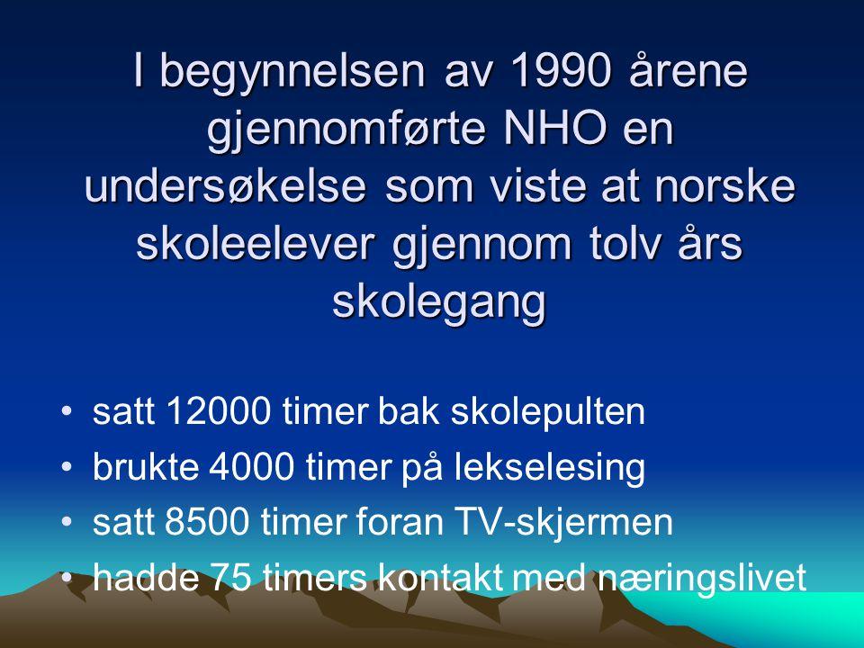 I begynnelsen av 1990 årene gjennomførte NHO en undersøkelse som viste at norske skoleelever gjennom tolv års skolegang •satt 12000 timer bak skolepul