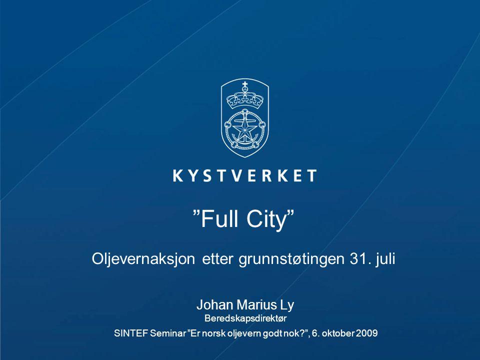 MV Full City •Grunnstøting 31.07.09 på Såstein syd av Langesund •Panama registrert •167 meter, 15 878 brt •Totalt ca 1113 m 3 olje •Brevik VTS meldte 31.07.09 kl 0050 •Kystverket mobiliserer –IUA Telemark –IUA Vestfold –Kystvakten –m.fl.