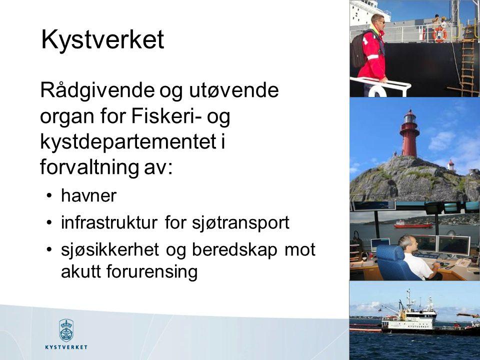 Kystverket Rådgivende og utøvende organ for Fiskeri- og kystdepartementet i forvaltning av: •havner •infrastruktur for sjøtransport •sjøsikkerhet og beredskap mot akutt forurensing