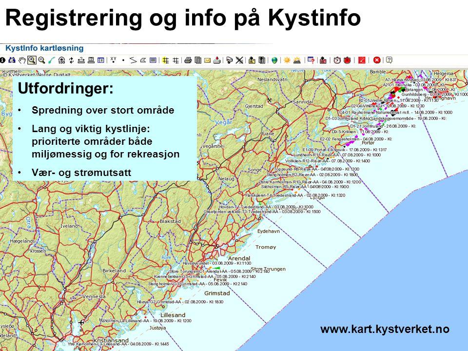 Registrering og info på Kystinfo Utfordringer: •Spredning over stort område •Lang og viktig kystlinje: prioriterte områder både miljømessig og for rekreasjon •Vær- og strømutsatt www.kart.kystverket.no