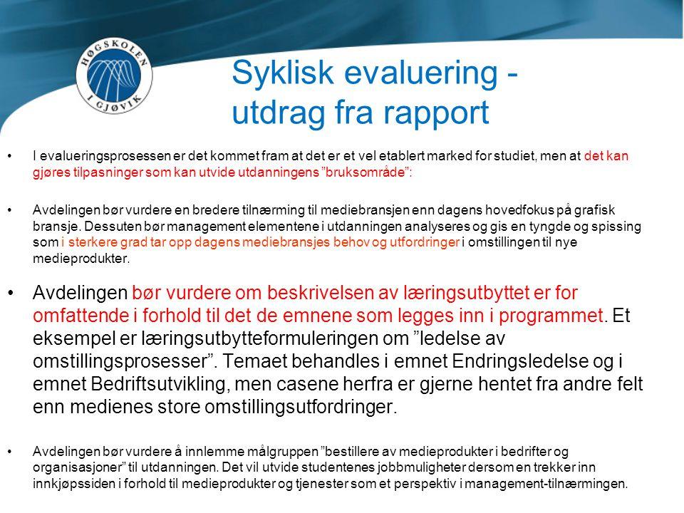 Syklisk evaluering - utdrag fra rapport •I evalueringsprosessen er det kommet fram at det er et vel etablert marked for studiet, men at det kan gjøres
