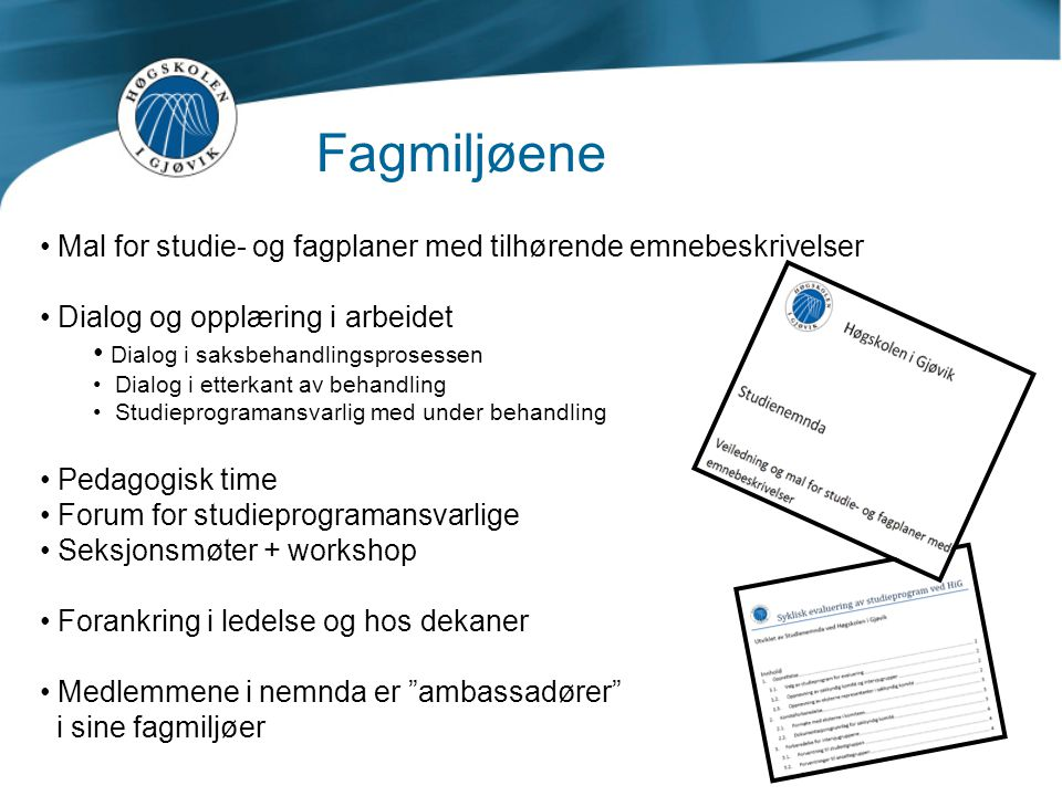 Fagmiljøene • Mal for studie- og fagplaner med tilhørende emnebeskrivelser • Dialog og opplæring i arbeidet • Dialog i saksbehandlingsprosessen • Dial