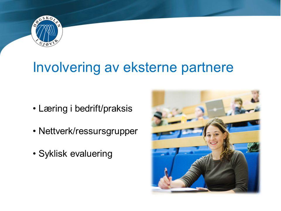 Involvering av eksterne partnere • Læring i bedrift/praksis • Nettverk/ressursgrupper • Syklisk evaluering
