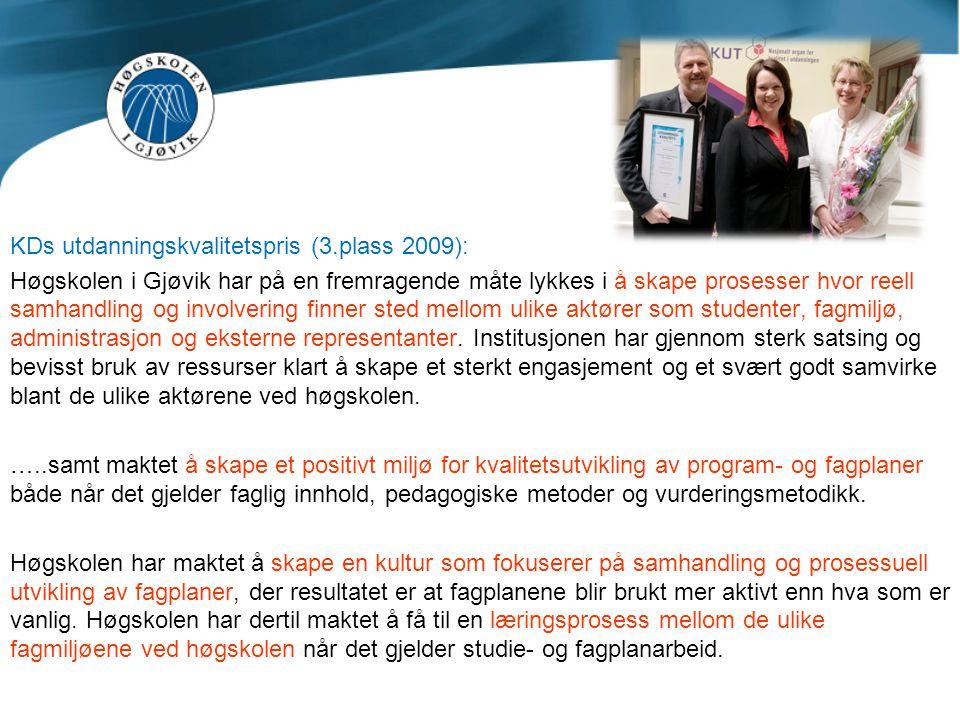 KDs utdanningskvalitetspris (3.plass 2009): Høgskolen i Gjøvik har på en fremragende måte lykkes i å skape prosesser hvor reell samhandling og involvering finner sted mellom ulike aktører som studenter, fagmiljø, administrasjon og eksterne representanter.
