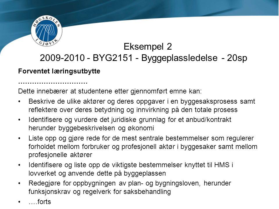 Eksempel 2 2009-2010 - BYG2151 - Byggeplassledelse - 20sp Forventet læringsutbytte ………………………… Dette innebærer at studentene etter gjennomført emne kan