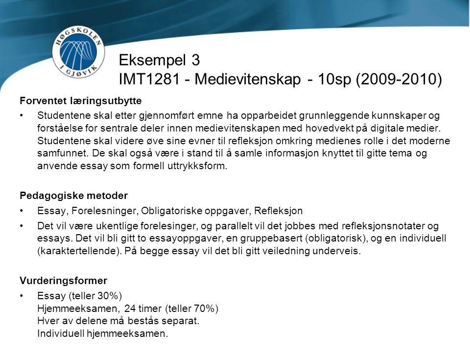Eksempel 3 IMT1281 - Medievitenskap - 10sp (2009-2010) Forventet læringsutbytte •Studentene skal etter gjennomført emne ha opparbeidet grunnleggende k