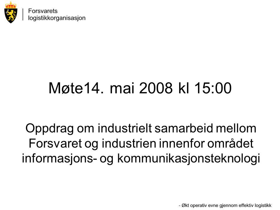 Møte14. mai 2008 kl 15:00 Oppdrag om industrielt samarbeid mellom Forsvaret og industrien innenfor området informasjons- og kommunikasjonsteknologi