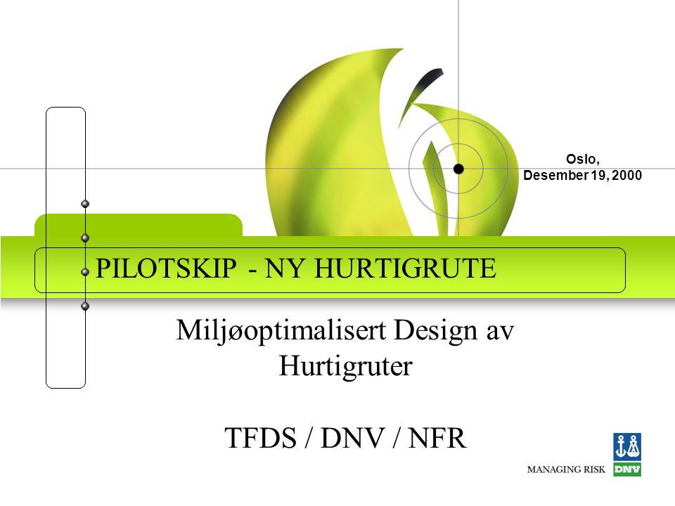 Oslo, Desember 19, 2000 PILOTSKIP - NY HURTIGRUTE Miljøoptimalisert Design av Hurtigruter TFDS / DNV / NFR